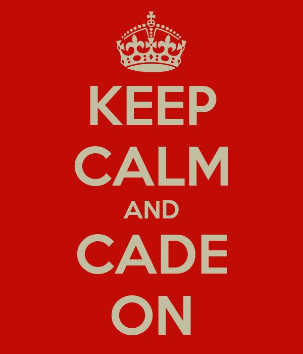 KEEP CALM AND CADE ON