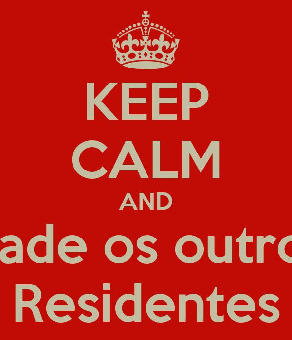 KEEP CALM AND Cade os outros Residentes