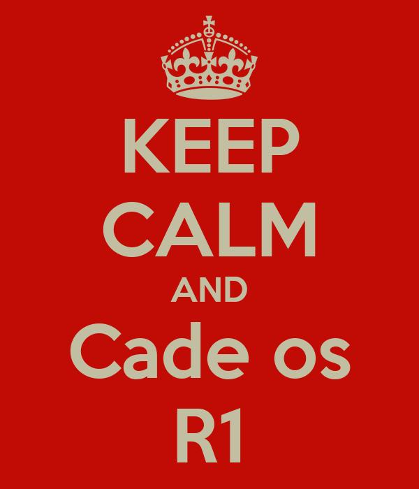 KEEP CALM AND Cade os R1