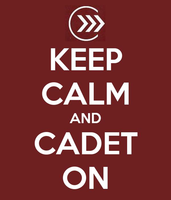 KEEP CALM AND CADET ON