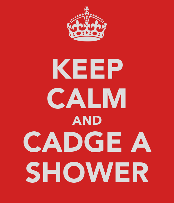 KEEP CALM AND CADGE A SHOWER