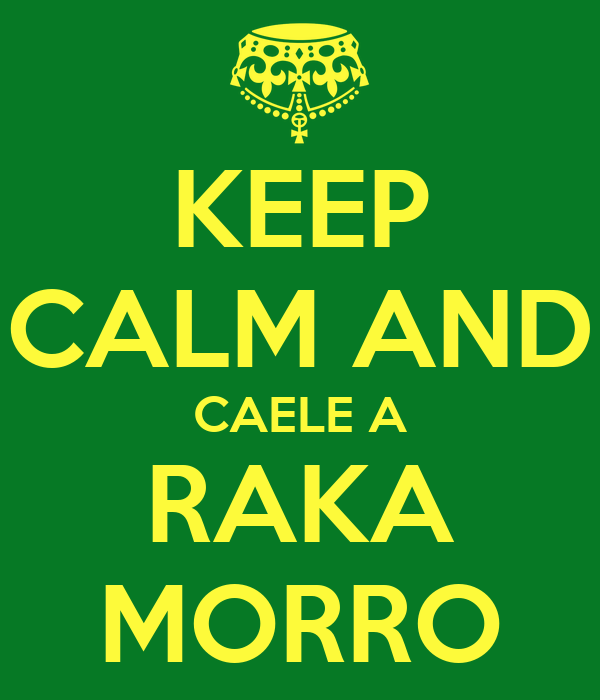 KEEP CALM AND CAELE A RAKA MORRO