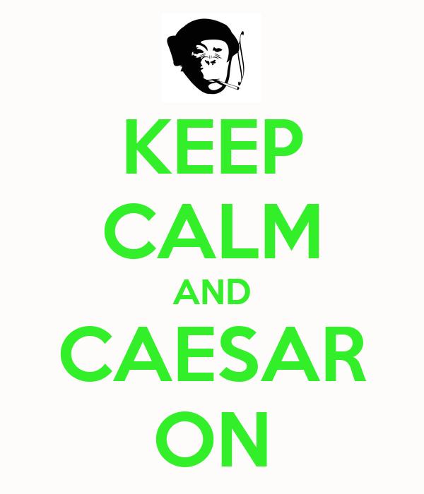 KEEP CALM AND CAESAR ON