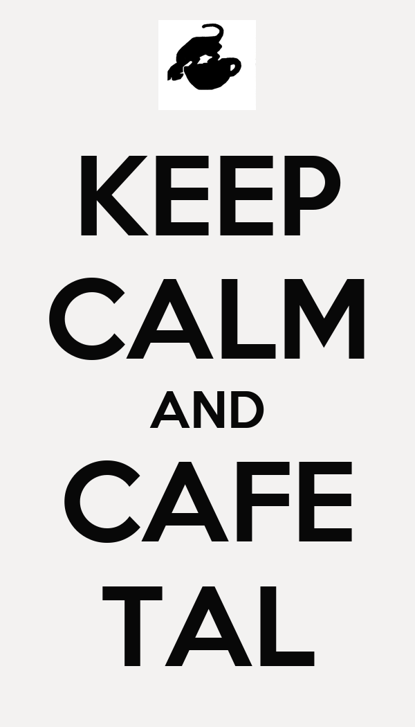 KEEP CALM AND CAFE TAL