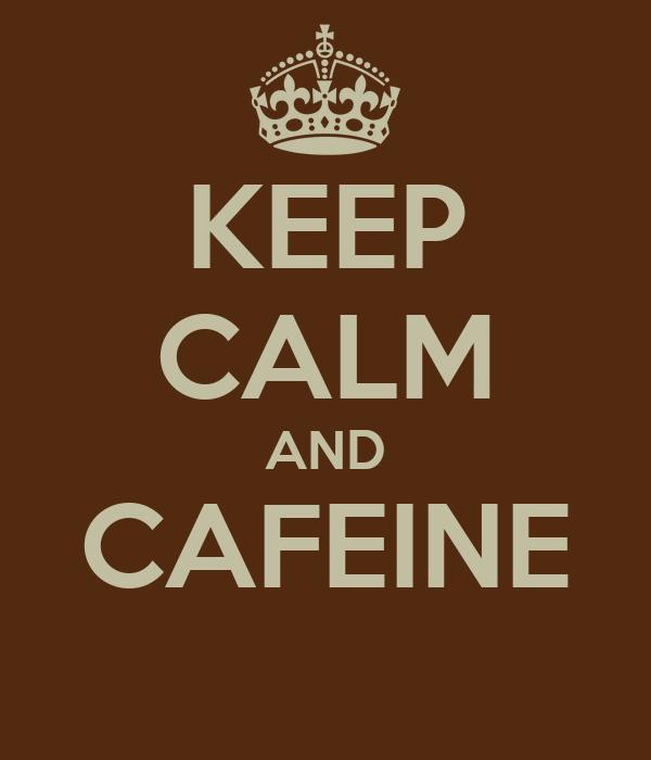KEEP CALM AND CAFEINE