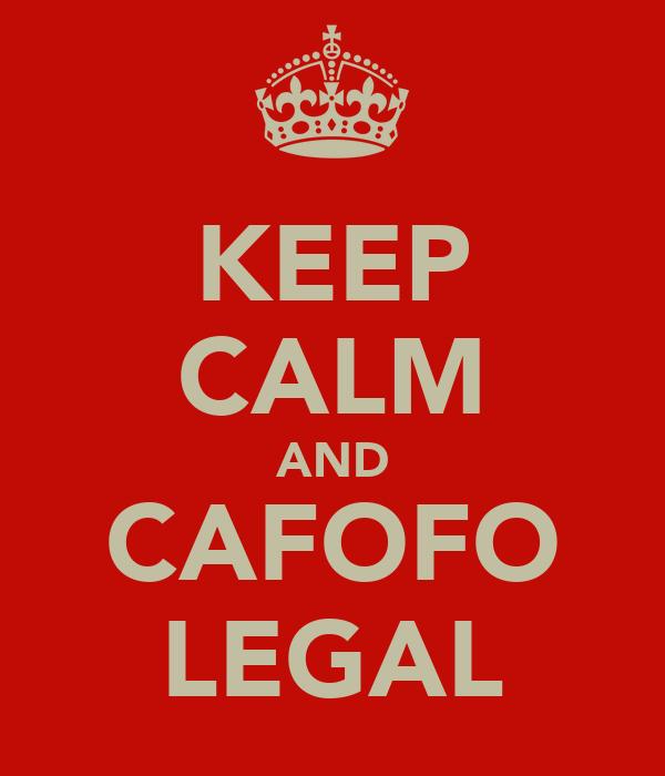 KEEP CALM AND CAFOFO LEGAL