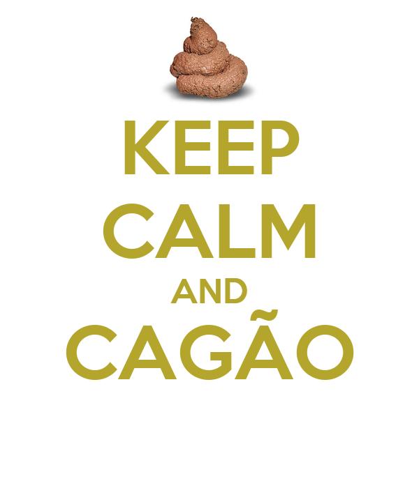 KEEP CALM AND CAGÃO