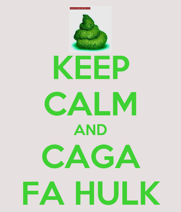 KEEP CALM AND CAGA FA HULK