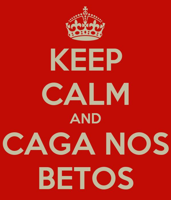 KEEP CALM AND CAGA NOS BETOS