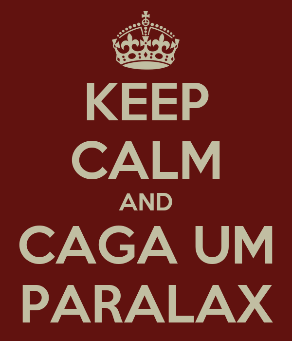 KEEP CALM AND CAGA UM PARALAX