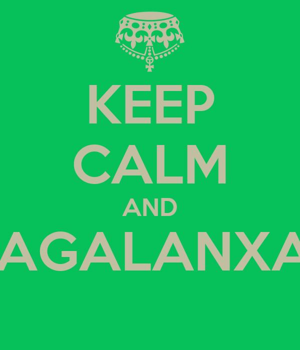 KEEP CALM AND CAGALANXAS