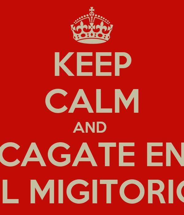 KEEP CALM AND  CAGATE EN EL MIGITORIO