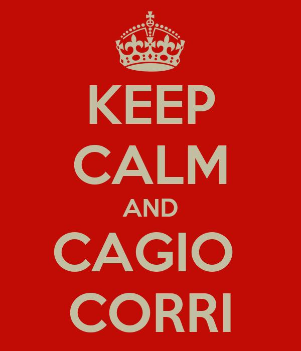 KEEP CALM AND CAGIO  CORRI