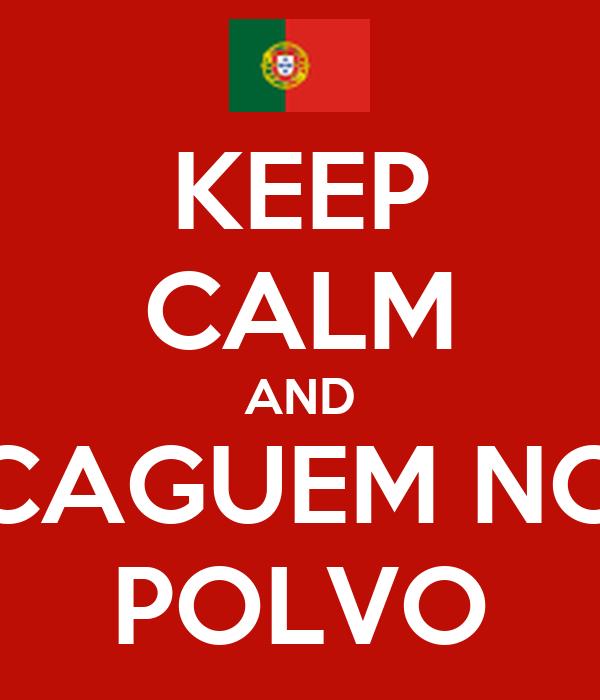 KEEP CALM AND CAGUEM NO POLVO