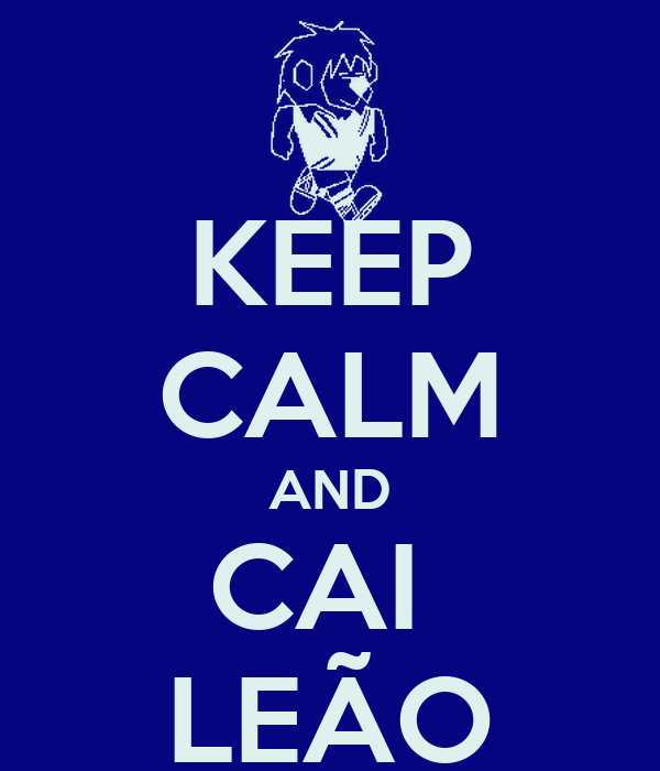 KEEP CALM AND CAI  LEÃO