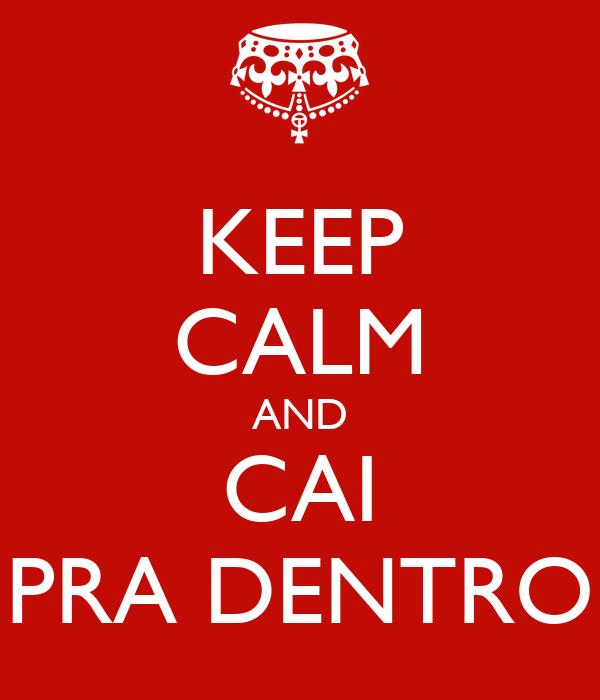 KEEP CALM AND CAI PRA DENTRO