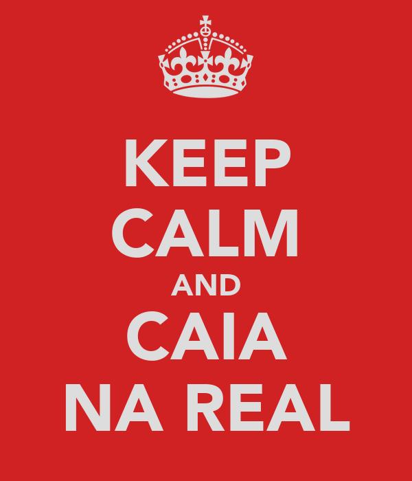 KEEP CALM AND CAIA NA REAL