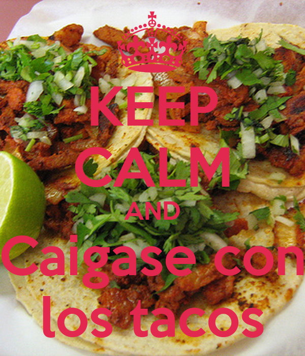 KEEP CALM AND Caigase con los tacos