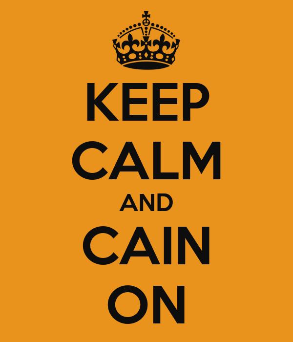 KEEP CALM AND CAIN ON