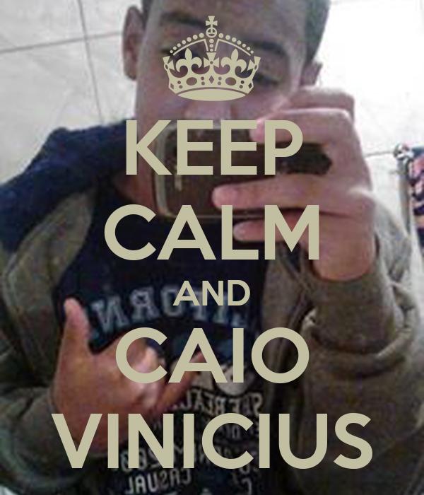 KEEP CALM AND CAIO VINICIUS
