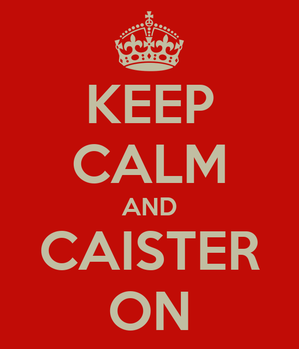 KEEP CALM AND CAISTER ON