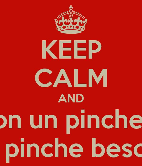 KEEP CALM AND Caite con un pinche besote un pinche besote