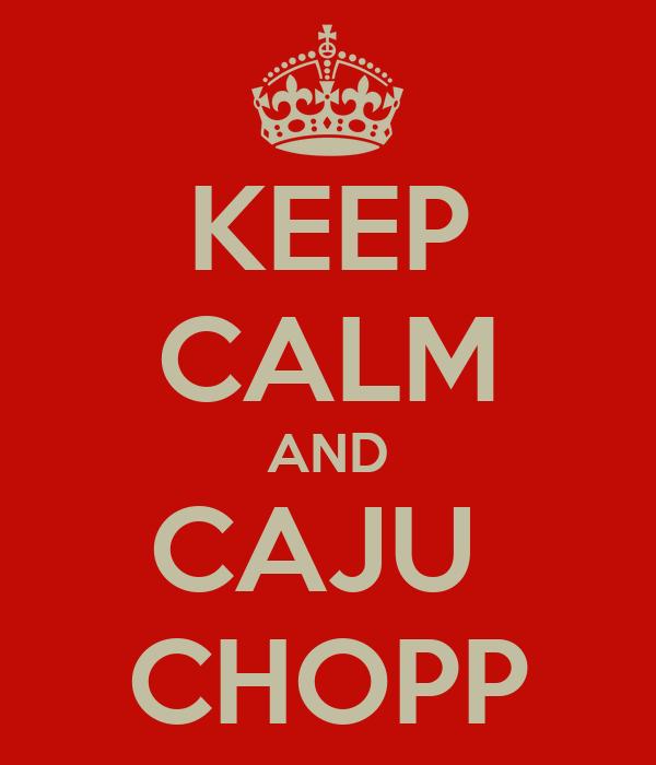 KEEP CALM AND CAJU  CHOPP