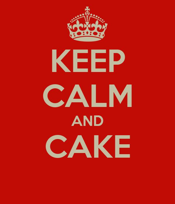 KEEP CALM AND CAKE