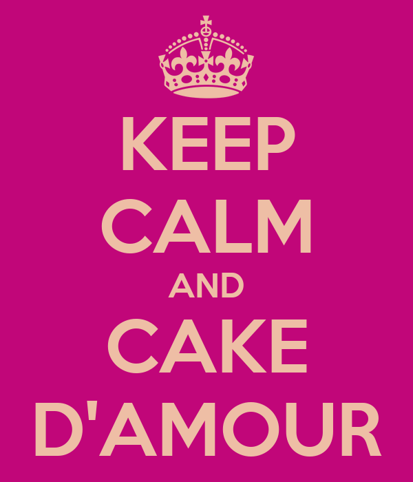 KEEP CALM AND CAKE D'AMOUR