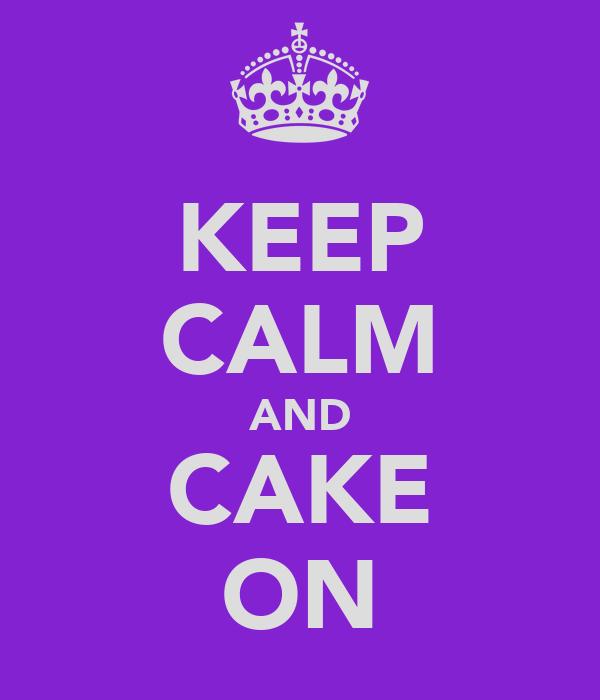 KEEP CALM AND CAKE ON