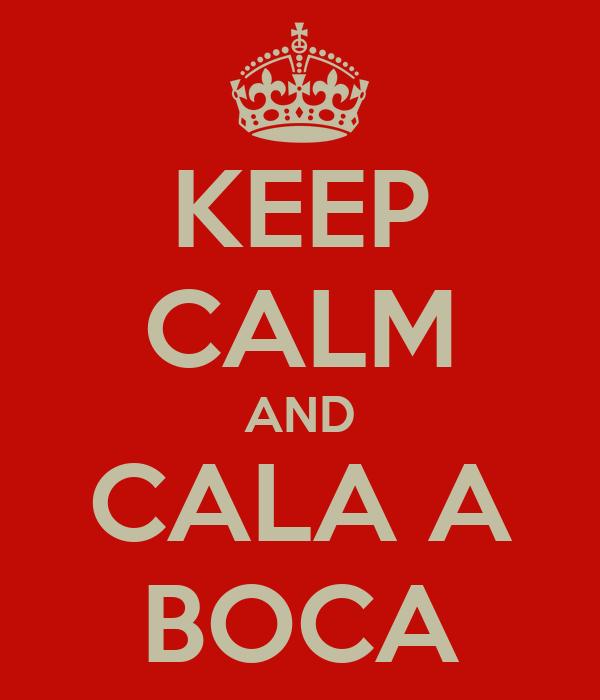 KEEP CALM AND CALA A BOCA