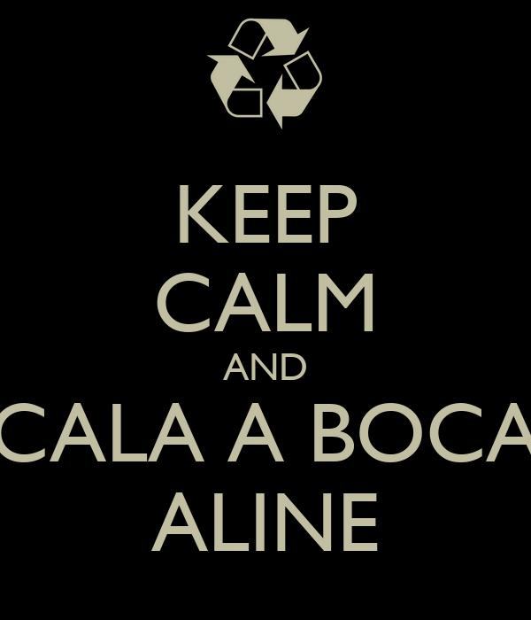 KEEP CALM AND CALA A BOCA ALINE