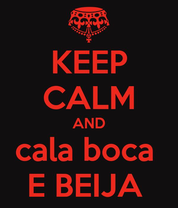 KEEP CALM AND cala boca  E BEIJA