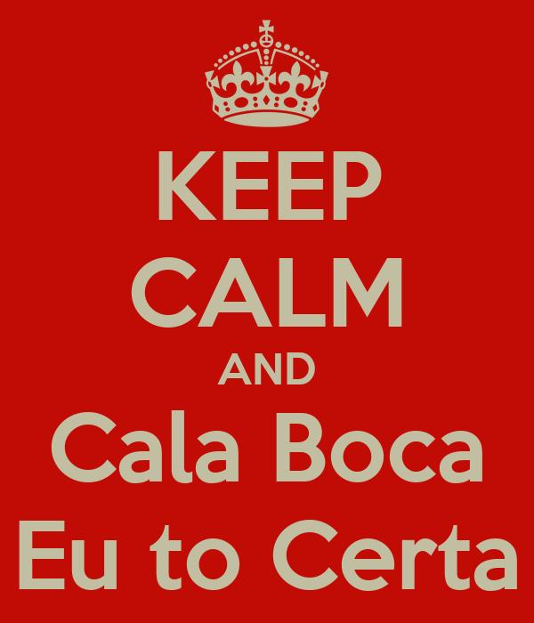 KEEP CALM AND Cala Boca Eu to Certa