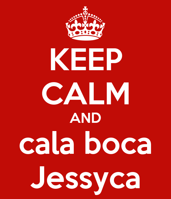 KEEP CALM AND cala boca Jessyca