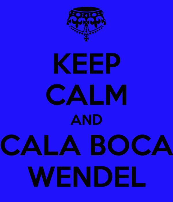 KEEP CALM AND CALA BOCA WENDEL