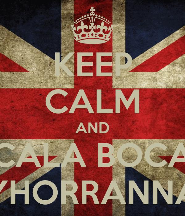 KEEP CALM AND CALA BOCA YHORRANNA