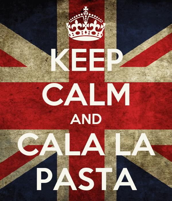 KEEP CALM AND CALA LA PASTA
