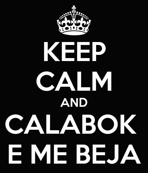 KEEP CALM AND CALABOK  E ME BEJA