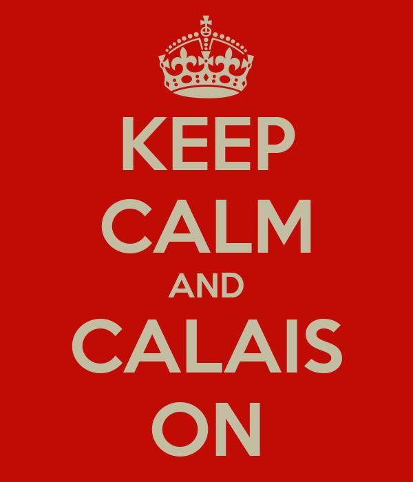 KEEP CALM AND CALAIS ON
