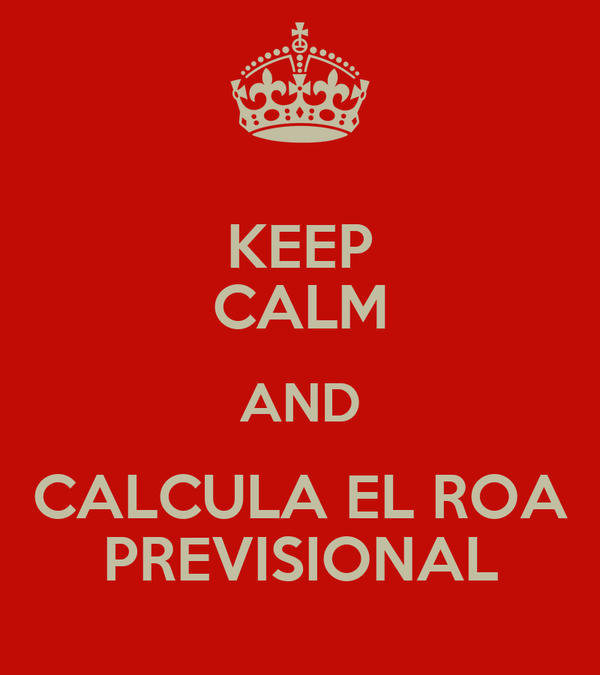 KEEP CALM AND CALCULA EL ROA PREVISIONAL