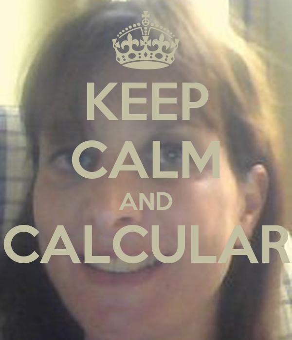 KEEP CALM AND CALCULAR