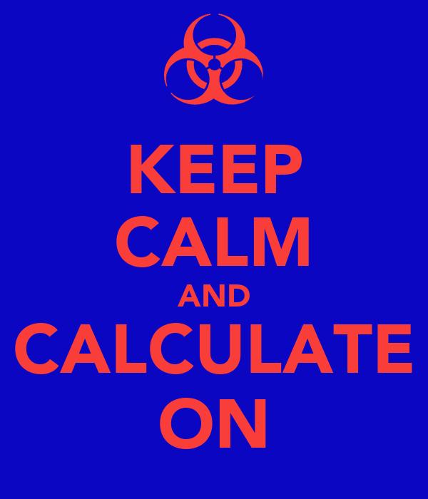 KEEP CALM AND CALCULATE ON
