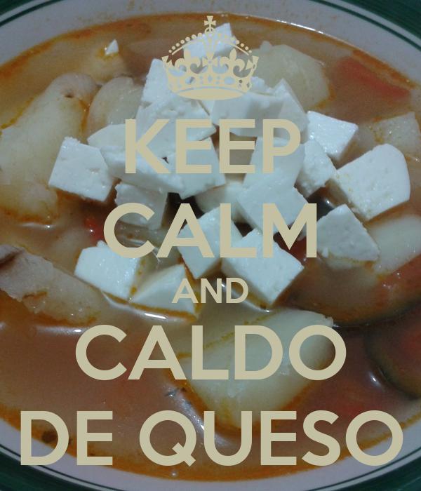 KEEP CALM AND CALDO DE QUESO
