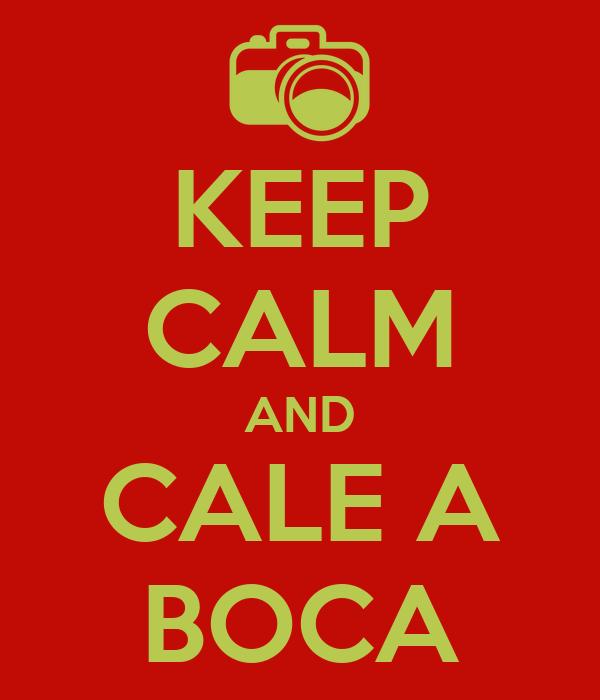 KEEP CALM AND CALE A BOCA