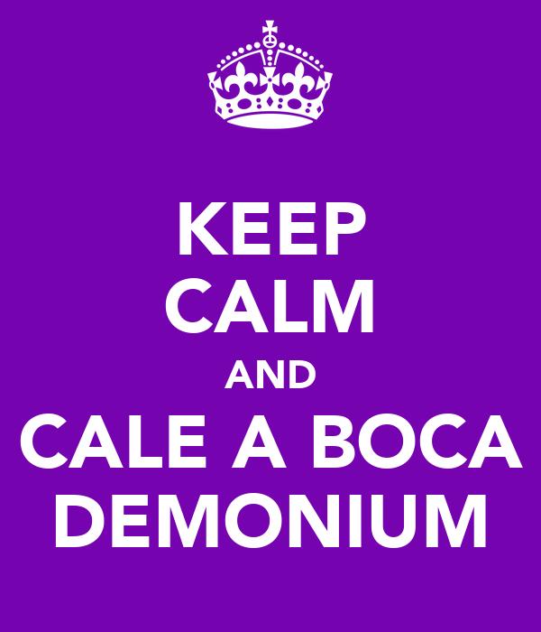 KEEP CALM AND CALE A BOCA DEMONIUM