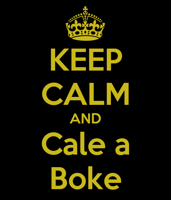 KEEP CALM AND Cale a Boke