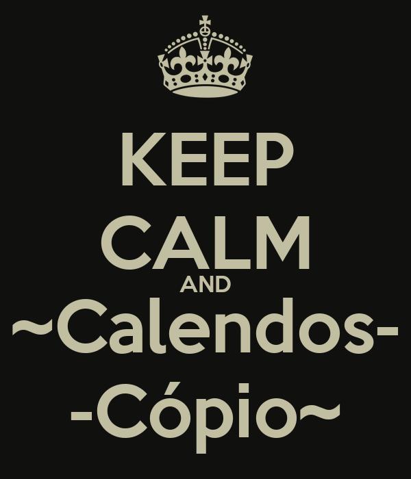 KEEP CALM AND ~Calendos- -Cópio~
