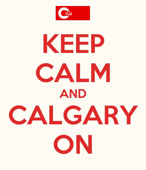 KEEP CALM AND CALGARY ON
