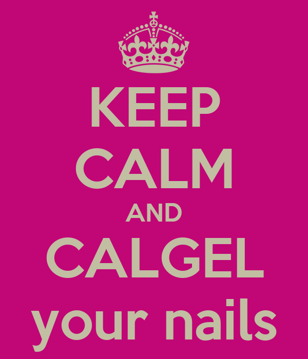 KEEP CALM AND CALGEL your nails